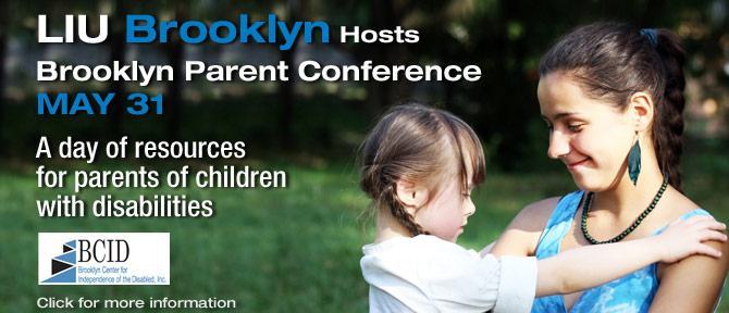 LIU Brooklyn Hosts Brooklyn Parent Conference May 31 A day of resources for parents of children with disabilities Click here for more information