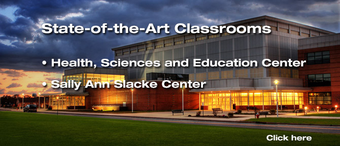 State-of-the-Art Classrooms Health, Sciences and Education Center Sally Ann Slacke Center