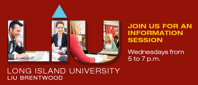 Join us for an information session Wednesdays from 5 to 7pm Long Island University Brentwood