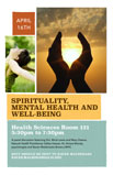 April 16th Spirituality, Mental Health and Well-Being Health Sciences Room 121 5:30 p.m. to 7:30 p.m. A panel discussion featuring Drs. Ma'at Lewis and Mary Owens, Natural Health Practioner Safiya Hassan, Dr. Anissa Moody, psychologist and Raven Maldonado-Brown, LMHC. RSVP should be sent to Raven Maldonado at Raven.Maldonado@liu.edu