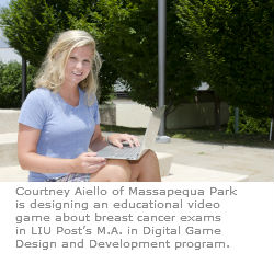Courtney Aiello of Massapequa Park is designing an educational video game about breast cancer exams in LIU Post's M.A. in Digital Game Design and Development program.