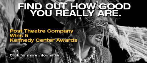 Find Out How Good You REally Are. Post Theatre Company Wins 5 Kennedy Center Awards