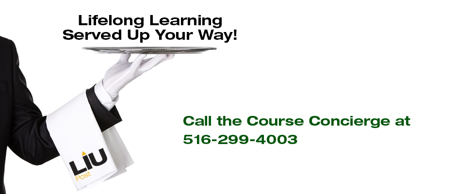 Lifelong Learning Served Up Your Way Call the Course Concierge at 516 299-4003