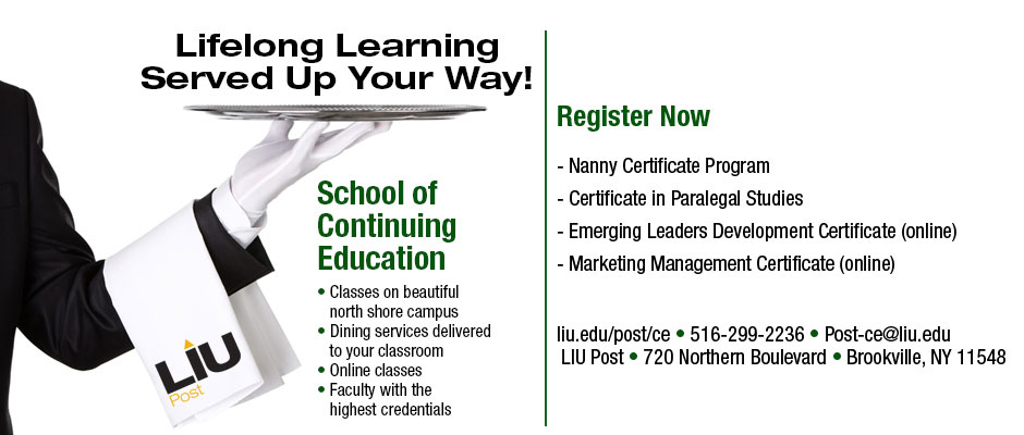 Lifelong Learning Served Up Your Way! School of Continuing Education Classes on beautiful north shore campus Dining services delivered to your classroom Online classes Faculty with the highest credentials Register Now for Spring 2014 Nanny Certificate Program begins Jan. 24 Certificate in Paralegal Studies begins Jan. 27 Emerging Leaders Development Certificate (online) begins Feb. 17 Marketing Management Certificate (online) begins March 24