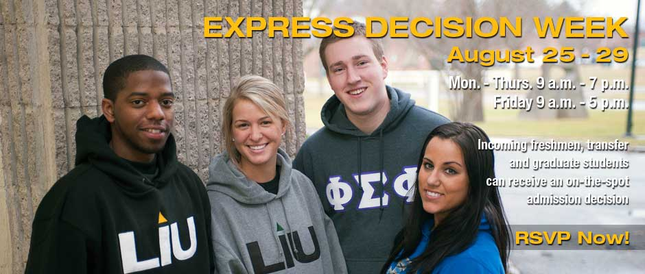 Express Decision Week August 25-29 Mon-Thurs 9 a.m. - 7 p.m. Friday 9 a.m. - 5 p.m. Incoming freshmen, transfer and graduate students can receive an on-the-spot admission decision RSVP Now!